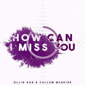 OLLIN KAN & CALLUM MCBRIDE - HOW CAN I MISS YOU